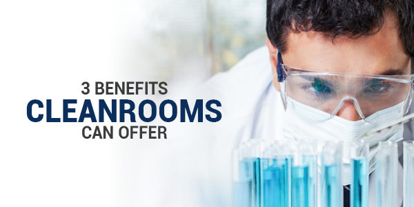 3 Benefits Cleanrooms Can Offer